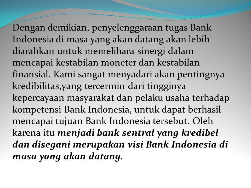 Bagi Bank Indonesia kedua aspek ini merupakan tuntutan yang harus dijawab dengan profesionalisme dan integritas personalia yang tinggi. Dengan melihat
