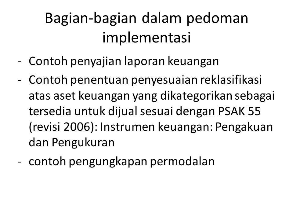 Bagian-bagian dalam pedoman implementasi -Contoh penyajian laporan keuangan -Contoh penentuan penyesuaian reklasifikasi atas aset keuangan yang dikate