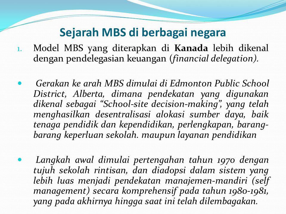 Sejarah MBS di berbagai negara 1. Model MBS yang diterapkan di Kanada lebih dikenal dengan pendelegasian keuangan (financial delegation). Gerakan ke a