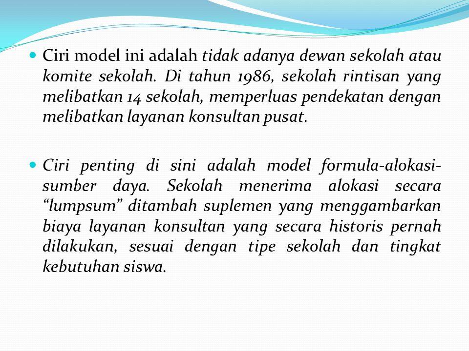 Ciri model ini adalah tidak adanya dewan sekolah atau komite sekolah. Di tahun 1986, sekolah rintisan yang melibatkan 14 sekolah, memperluas pendekata