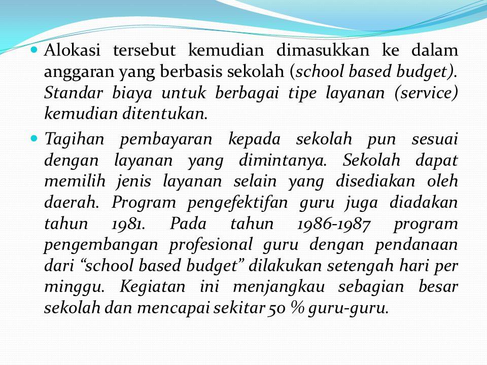 Alokasi tersebut kemudian dimasukkan ke dalam anggaran yang berbasis sekolah (school based budget). Standar biaya untuk berbagai tipe layanan (service