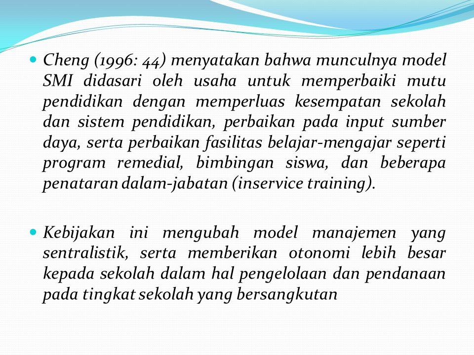 Cheng (1996: 44) menyatakan bahwa munculnya model SMI didasari oleh usaha untuk memperbaiki mutu pendidikan dengan memperluas kesempatan sekolah dan s