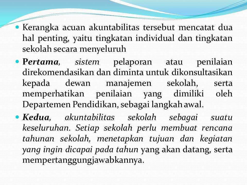 Kerangka acuan akuntabilitas tersebut mencatat dua hal penting, yaitu tingkatan individual dan tingkatan sekolah secara menyeluruh Pertama, sistem pel