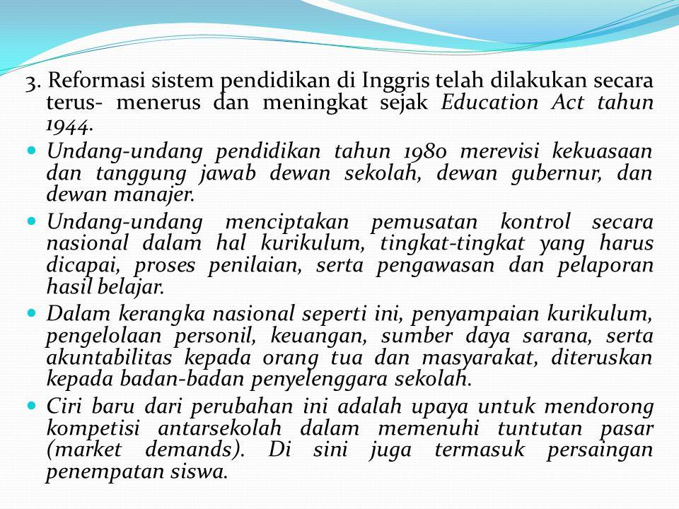 3. Reformasi sistem pendidikan di Inggris telah dilakukan secara terus- menerus dan meningkat sejak Education Act tahun 1944. Undang-undang pendidikan
