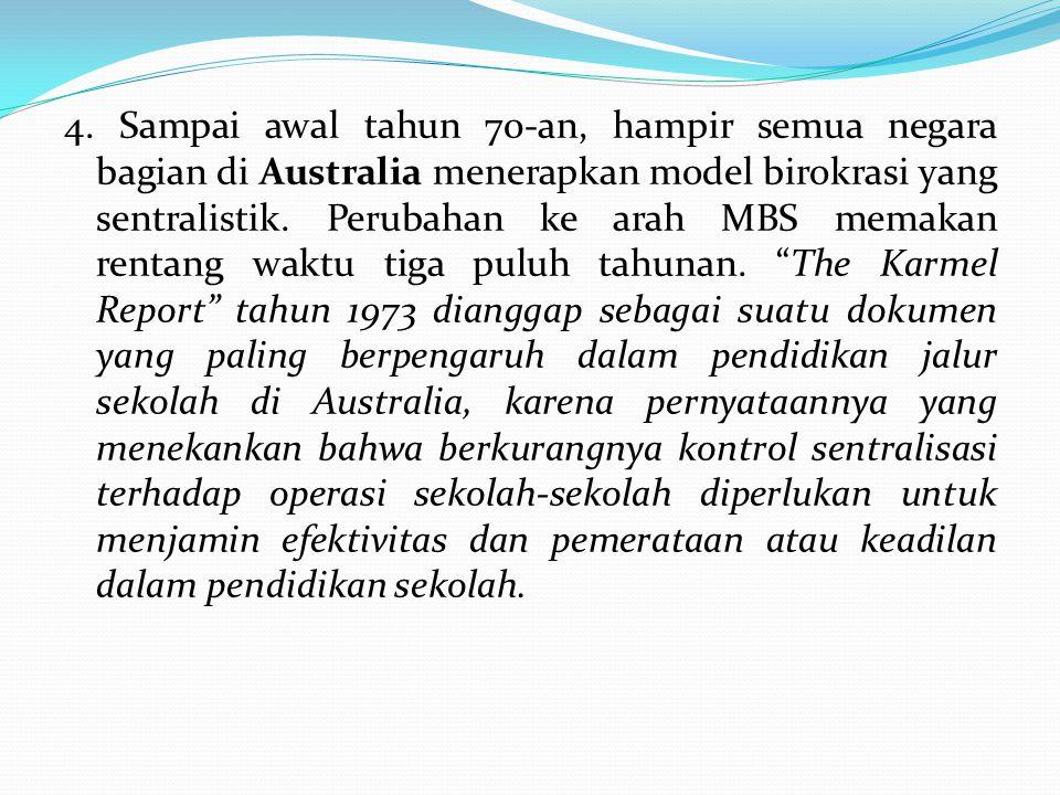 4. Sampai awal tahun 70-an, hampir semua negara bagian di Australia menerapkan model birokrasi yang sentralistik. Perubahan ke arah MBS memakan rentan