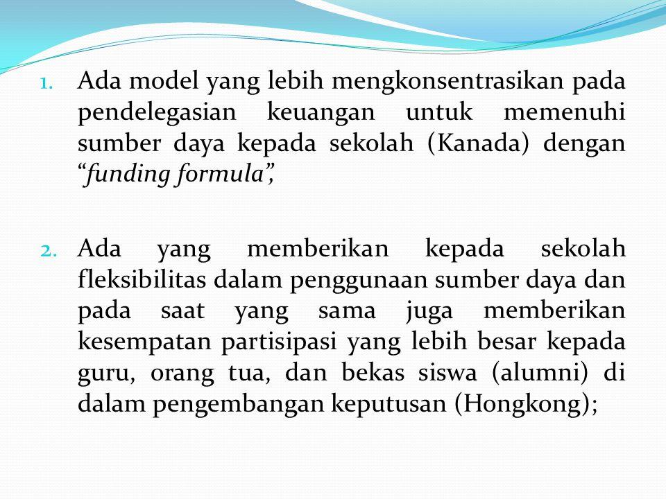 "1. Ada model yang lebih mengkonsentrasikan pada pendelegasian keuangan untuk memenuhi sumber daya kepada sekolah (Kanada) dengan ""funding formula"", 2."