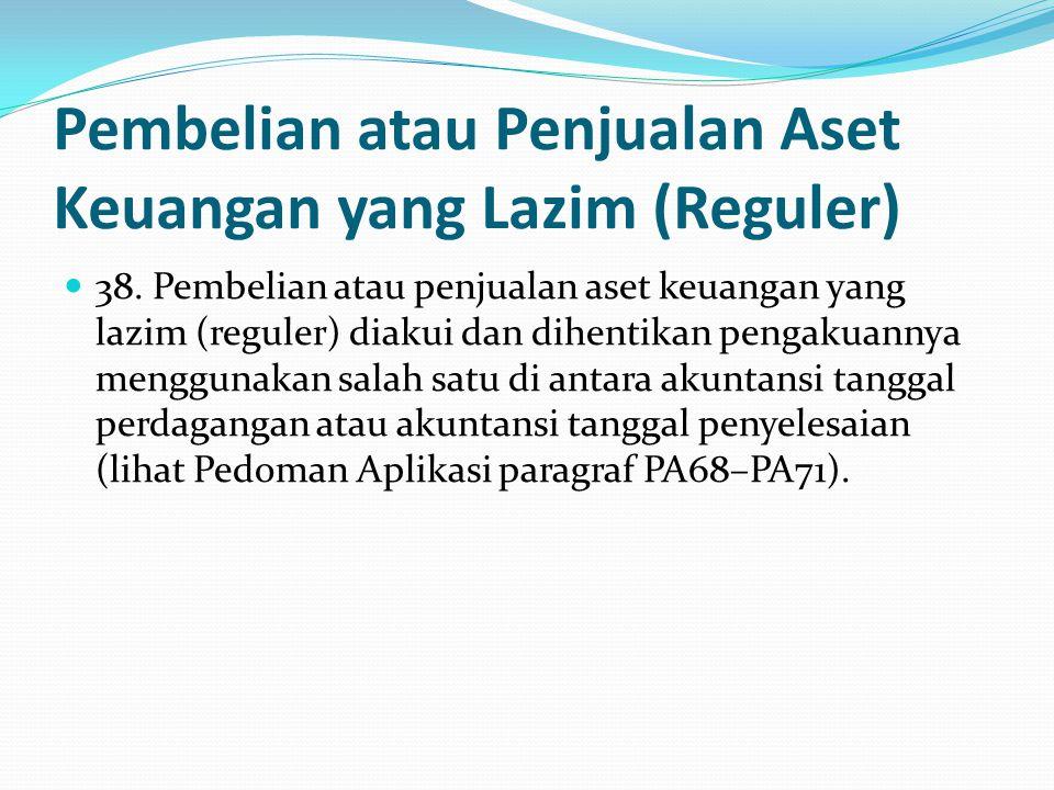 Pembelian atau Penjualan Aset Keuangan yang Lazim (Reguler) 38.