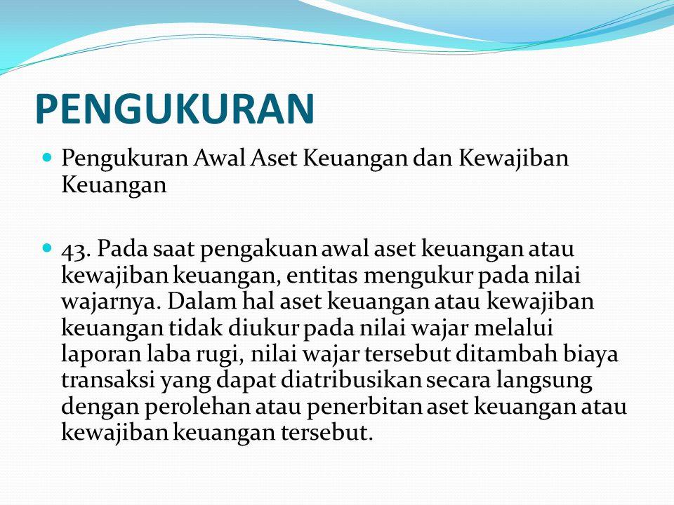 PENGUKURAN Pengukuran Awal Aset Keuangan dan Kewajiban Keuangan 43.