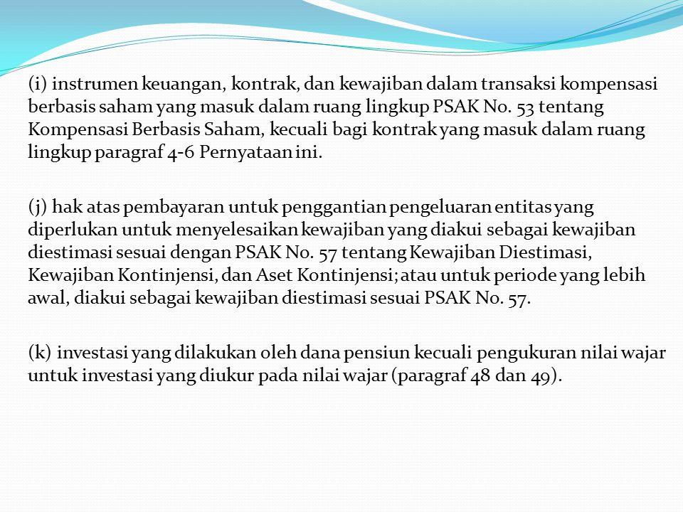 (i) instrumen keuangan, kontrak, dan kewajiban dalam transaksi kompensasi berbasis saham yang masuk dalam ruang lingkup PSAK No.