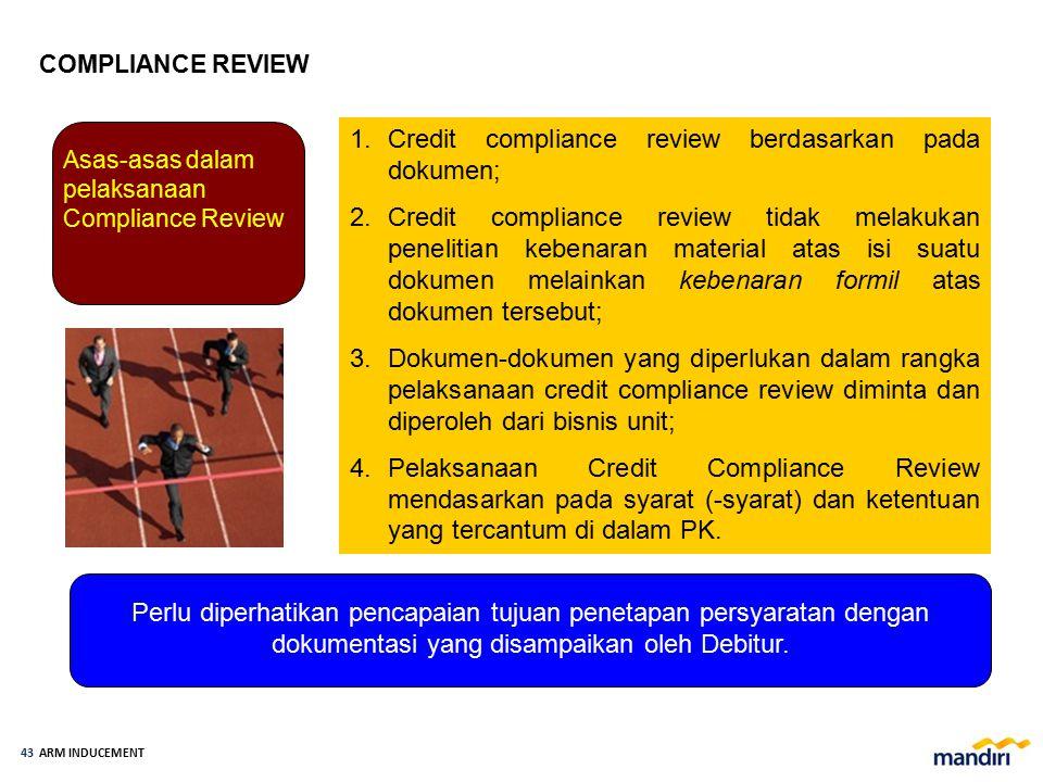 ARM INDUCEMENT 42 Kegiatan penelitian dokumen secara formil terhadap syarat penandatanganan Perjanjian Kredit (PK), syarat efektif, syarat penarikan d