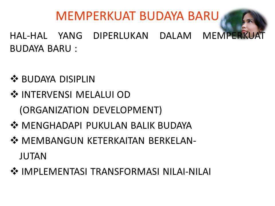MEMPERKUAT BUDAYA BARU HAL-HAL YANG DIPERLUKAN DALAM MEMPERKUAT BUDAYA BARU :  BUDAYA DISIPLIN  INTERVENSI MELALUI OD (ORGANIZATION DEVELOPMENT)  M