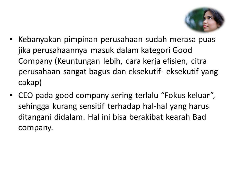 Kebanyakan pimpinan perusahaan sudah merasa puas jika perusahaannya masuk dalam kategori Good Company (Keuntungan lebih, cara kerja efisien, citra per