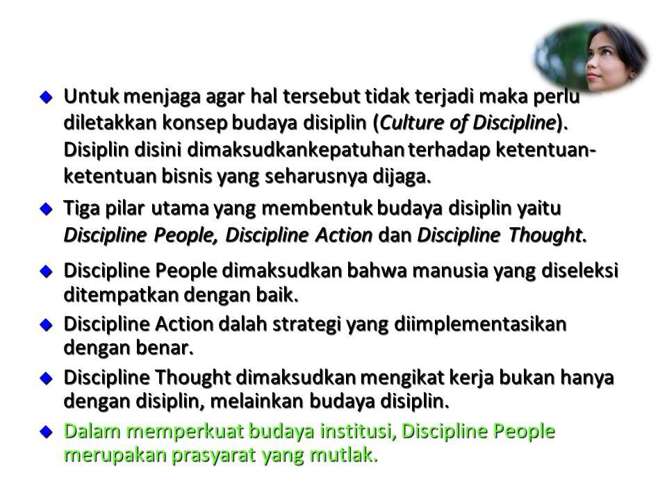  Discipline People dimaksudkan bahwa manusia yang diseleksi ditempatkan dengan baik.  Discipline Action dalah strategi yang diimplementasikan dengan
