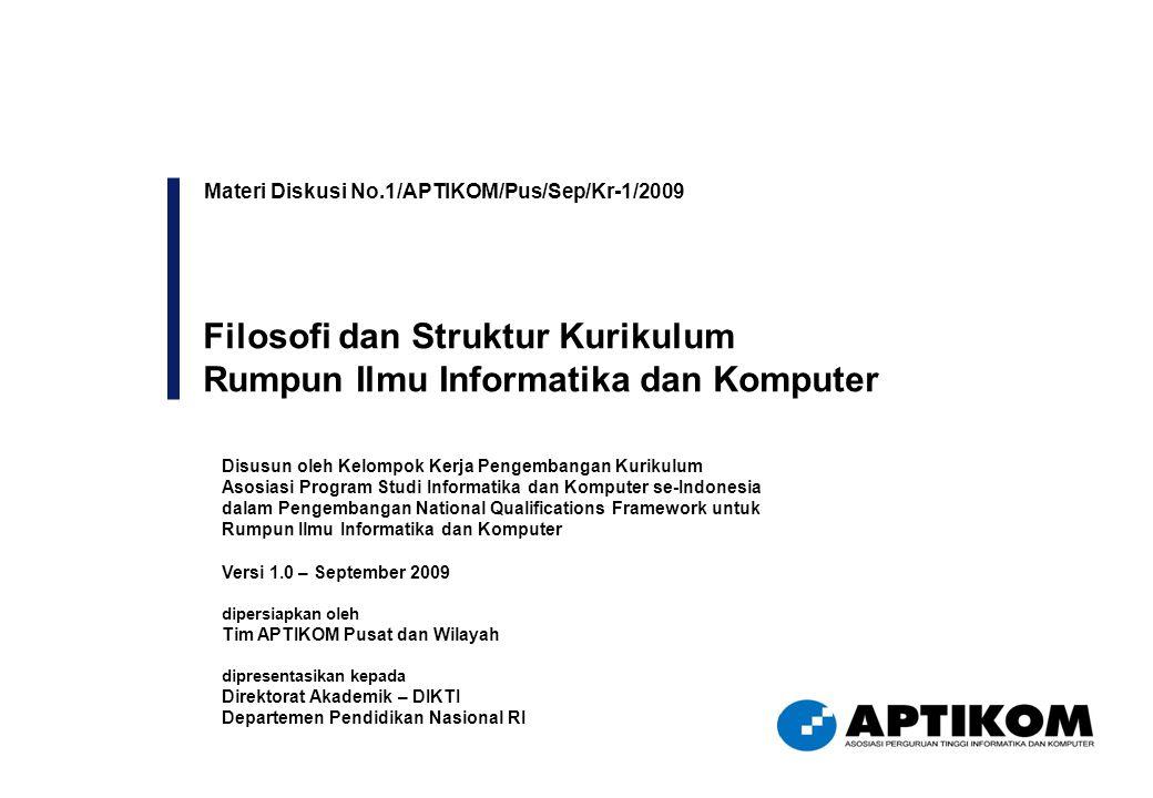 Materi Diskusi No.1/APTIKOM/Pus/Sep/Kr-1/2009 Filosofi dan Struktur Kurikulum Rumpun Ilmu Informatika dan Komputer Disusun oleh Kelompok Kerja Pengemb