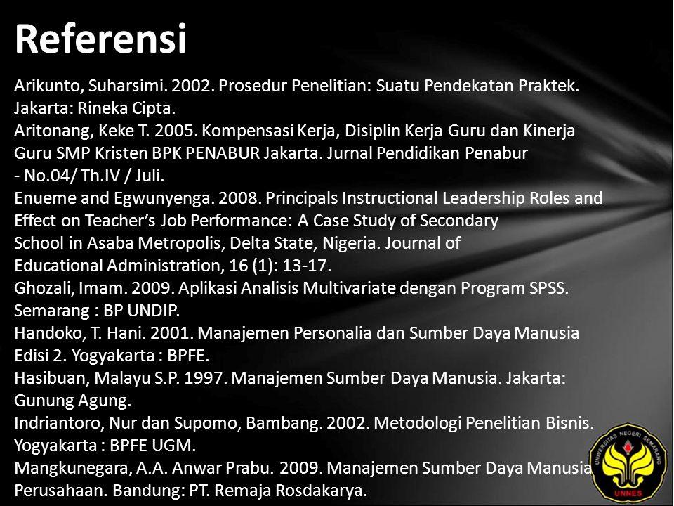 Referensi Arikunto, Suharsimi. 2002. Prosedur Penelitian: Suatu Pendekatan Praktek. Jakarta: Rineka Cipta. Aritonang, Keke T. 2005. Kompensasi Kerja,