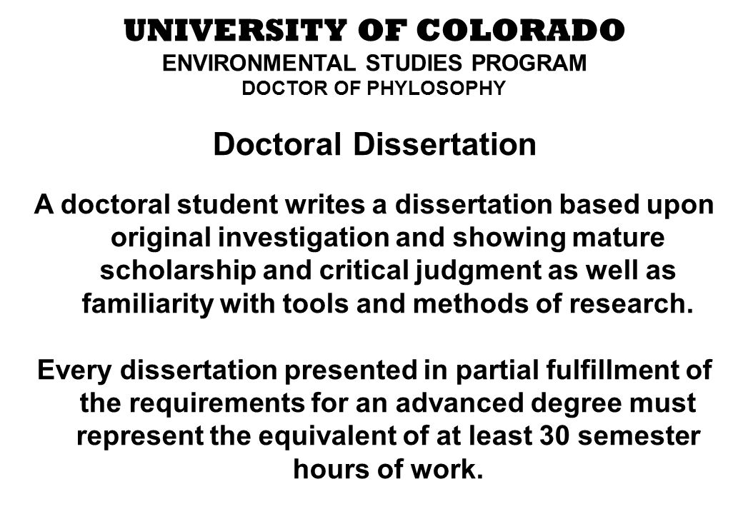 UNIVERSITY OF COLORADO ENVIRONMENTAL STUDIES PROGRAM DOCTOR OF PHYLOSOPHY Doctoral Dissertation A doctoral student writes a dissertation based upon or