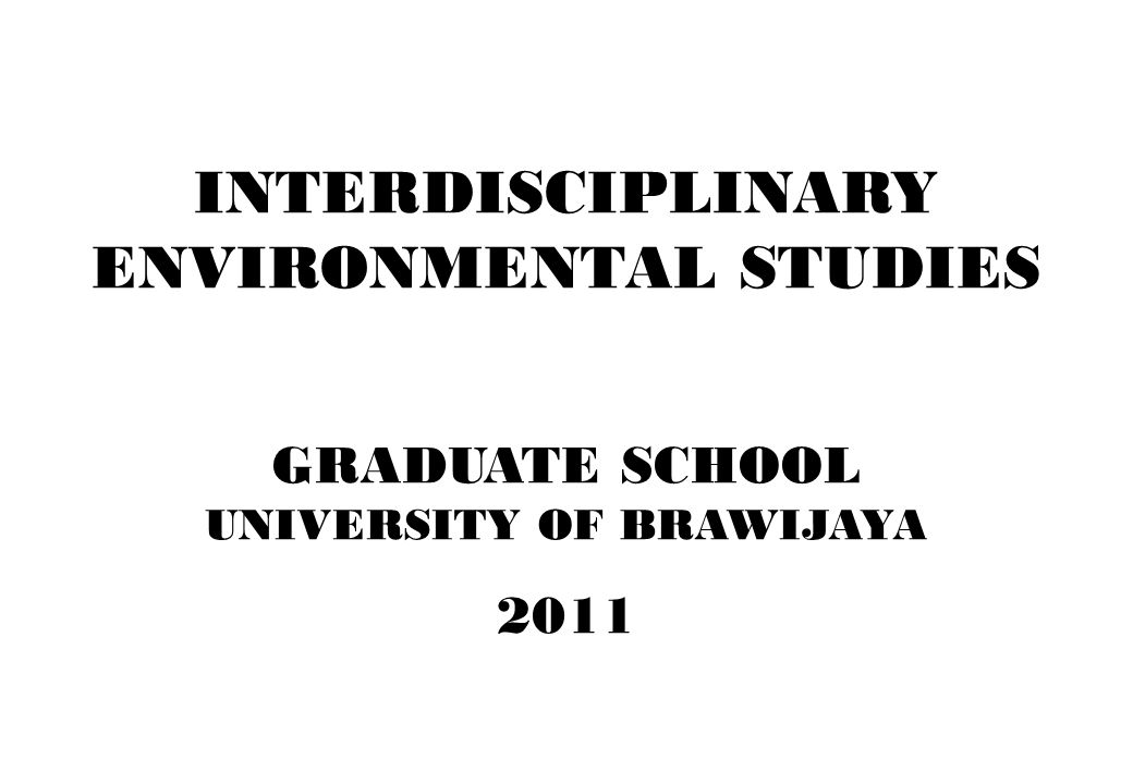 INTERDISCIPLINARY ENVIRONMENTAL STUDIES GRADUATE SCHOOL UNIVERSITY OF BRAWIJAYA 2011