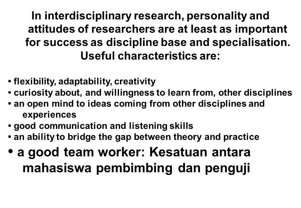 In interdisciplinary research, personality and attitudes of researchers are at least as important for success as discipline base and specialisation.