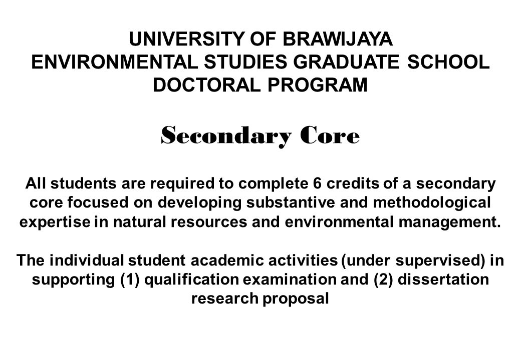 UNIVERSITY OF BRAWIJAYA ENVIRONMENTAL STUDIES GRADUATE SCHOOL DOCTORAL PROGRAM Secondary Core All students are required to complete 6 credits of a sec