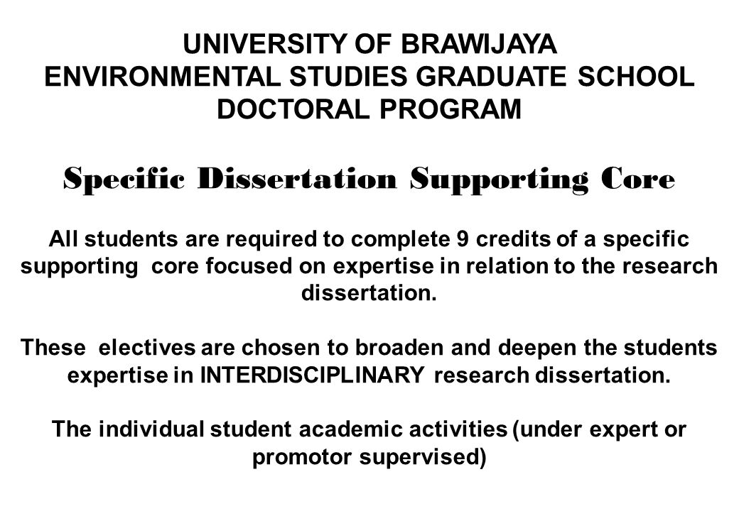 UNIVERSITY OF BRAWIJAYA ENVIRONMENTAL STUDIES GRADUATE SCHOOL DOCTORAL PROGRAM Specific Dissertation Supporting Core All students are required to comp