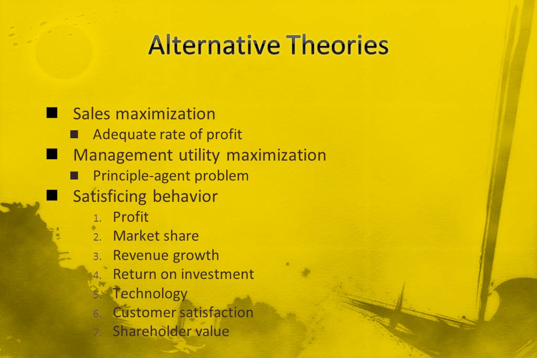 Sales maximization Adequate rate of profit Management utility maximization Principle-agent problem Satisficing behavior 1. Profit 2. Market share 3. R