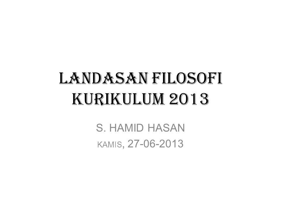 LANDASAN FILOSOFI KURIKULUM 2013 S. HAMID HASAN KAMIS, 27-06-2013