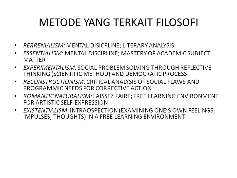 METODE YANG TERKAIT FILOSOFI PERRENIALISM: MENTAL DISICPLINE; LITERARY ANALYSIS ESSENTIALISM: MENTAL DISCIPLINE; MASTERY OF ACADEMIC SUBJECT MATTER EX
