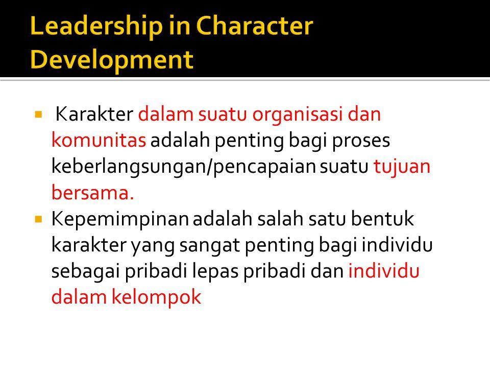  Karakter dalam suatu organisasi dan komunitas adalah penting bagi proses keberlangsungan/pencapaian suatu tujuan bersama.  Kepemimpinan adalah sala