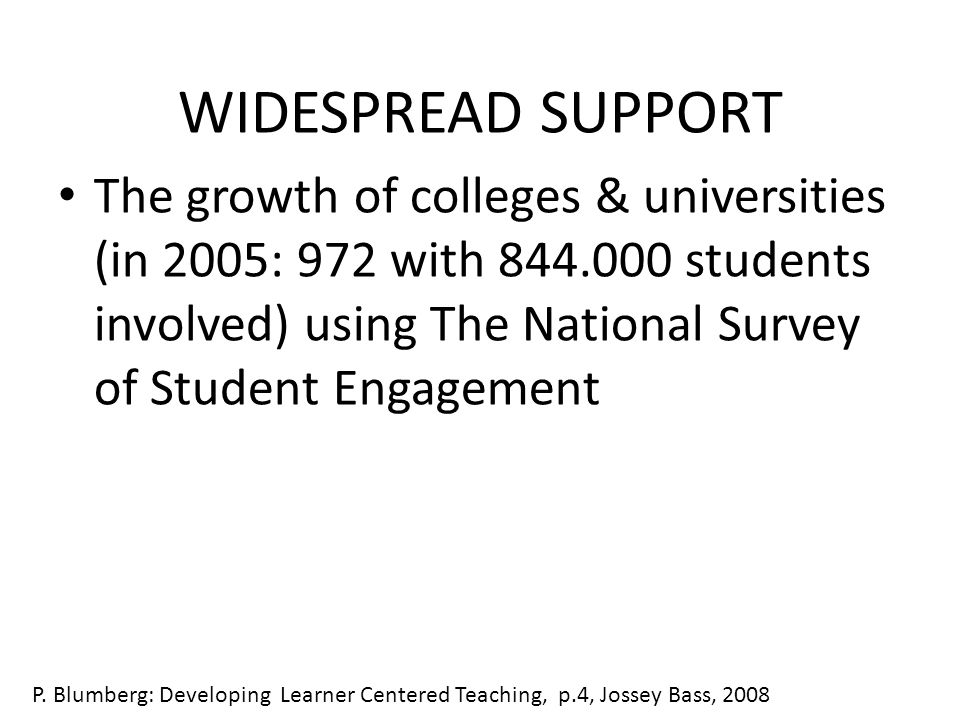 WIDESPREAD SUPPORT The growth of colleges & universities (in 2005: 972 with 844.000 students involved) using The National Survey of Student Engagement P.