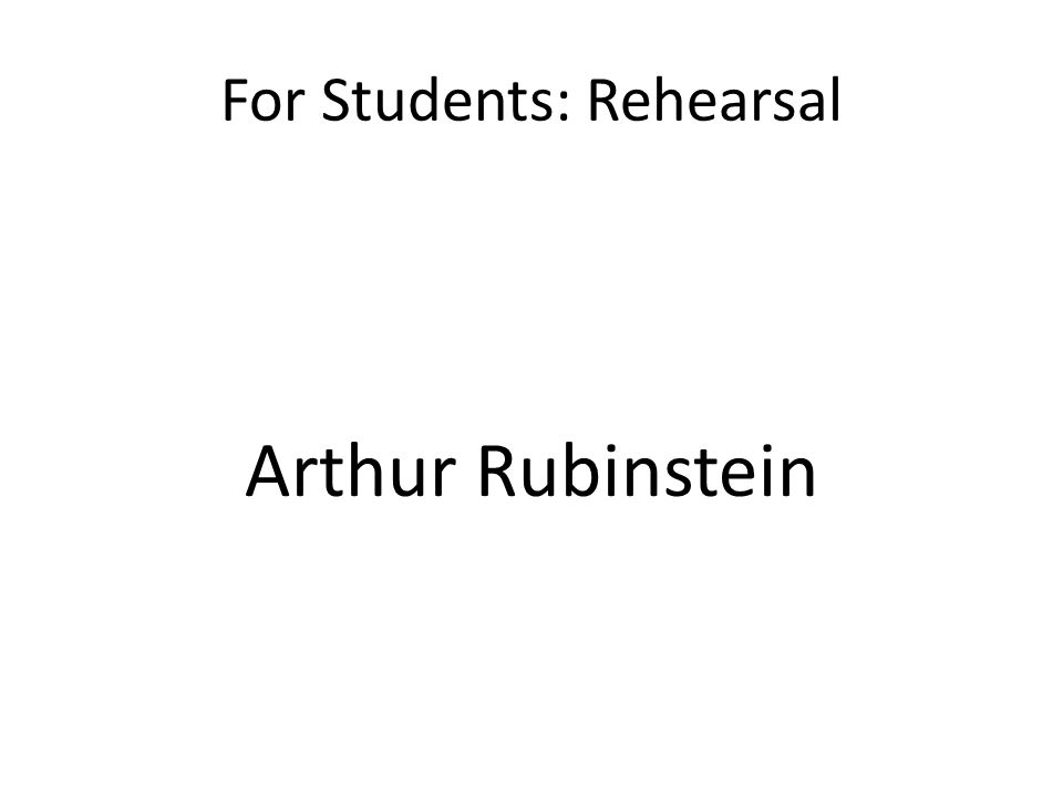 For Students: Rehearsal Arthur Rubinstein