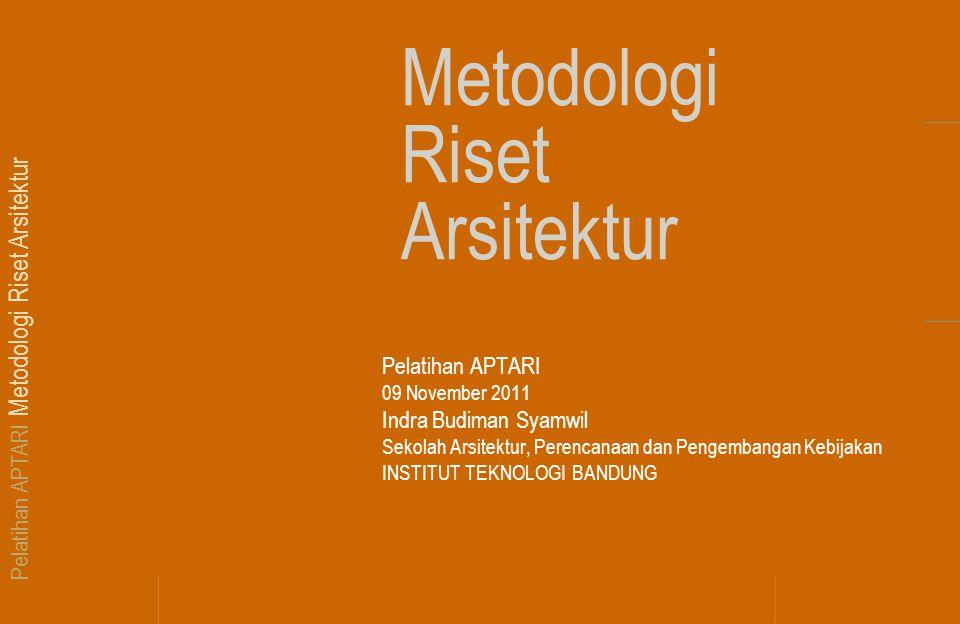 Pelatihan APTARI Metodologi Riset Arsitektur Metodologi Riset Arsitektur Pelatihan APTARI 09 November 2011 Indra Budiman Syamwil Sekolah Arsitektur, P