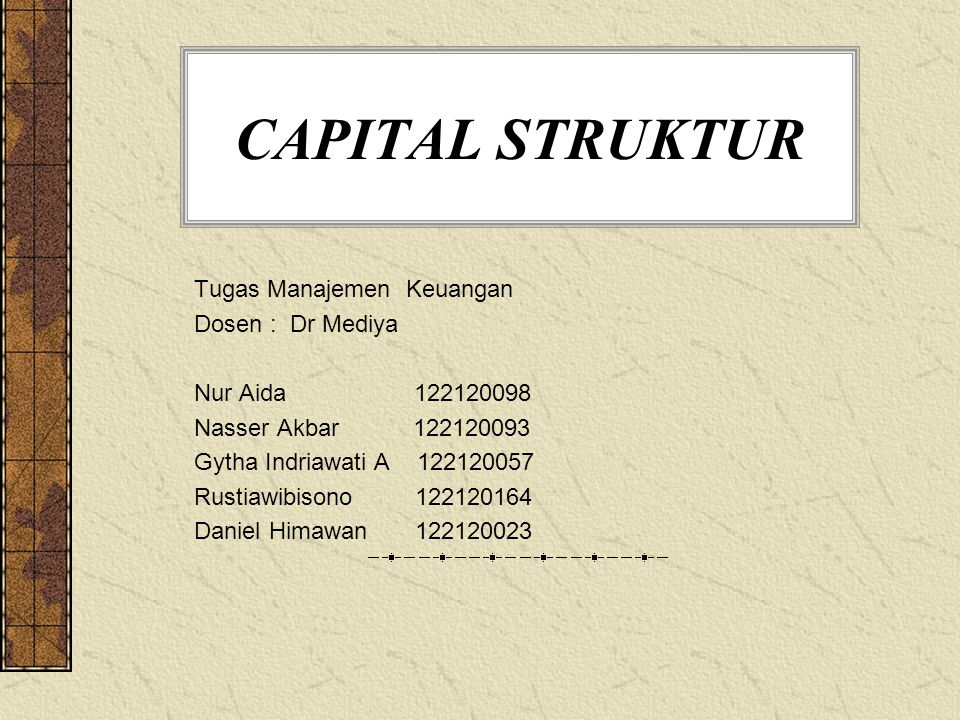 CAPITAL STRUKTUR Tugas Manajemen Keuangan Dosen : Dr Mediya Nur Aida 122120098 Nasser Akbar 122120093 Gytha Indriawati A 122120057 Rustiawibisono 1221