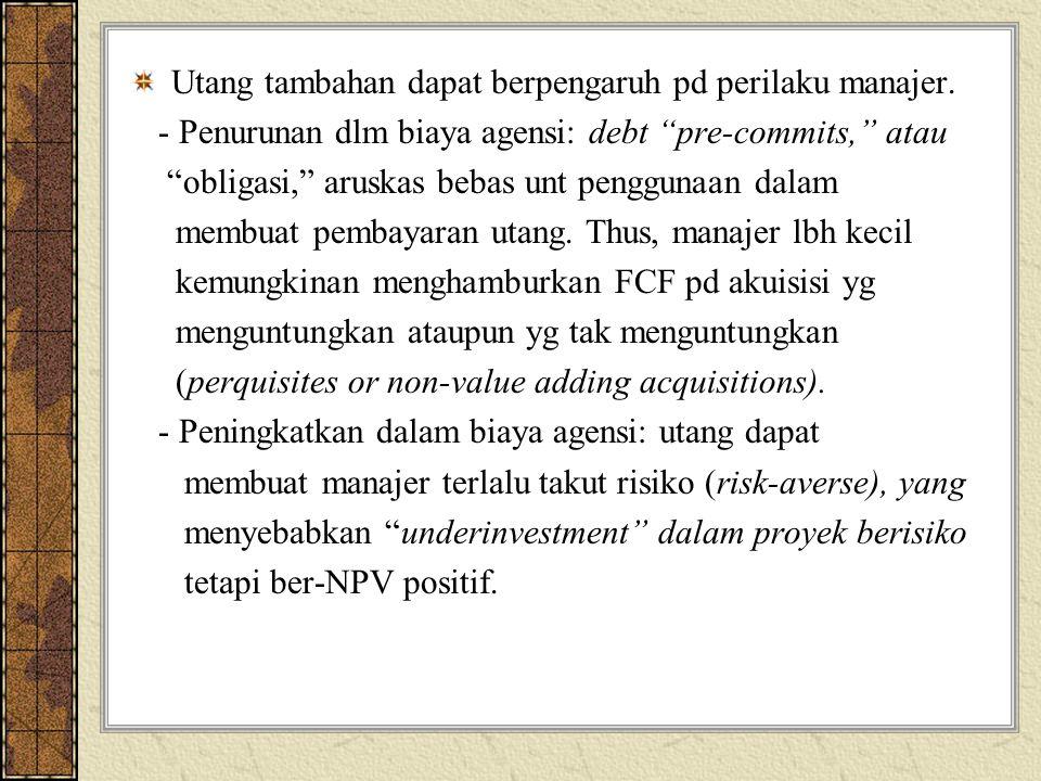 """Utang tambahan dapat berpengaruh pd perilaku manajer. - Penurunan dlm biaya agensi: debt """"pre-commits,"""" atau """"obligasi,"""" aruskas bebas unt penggunaan"""