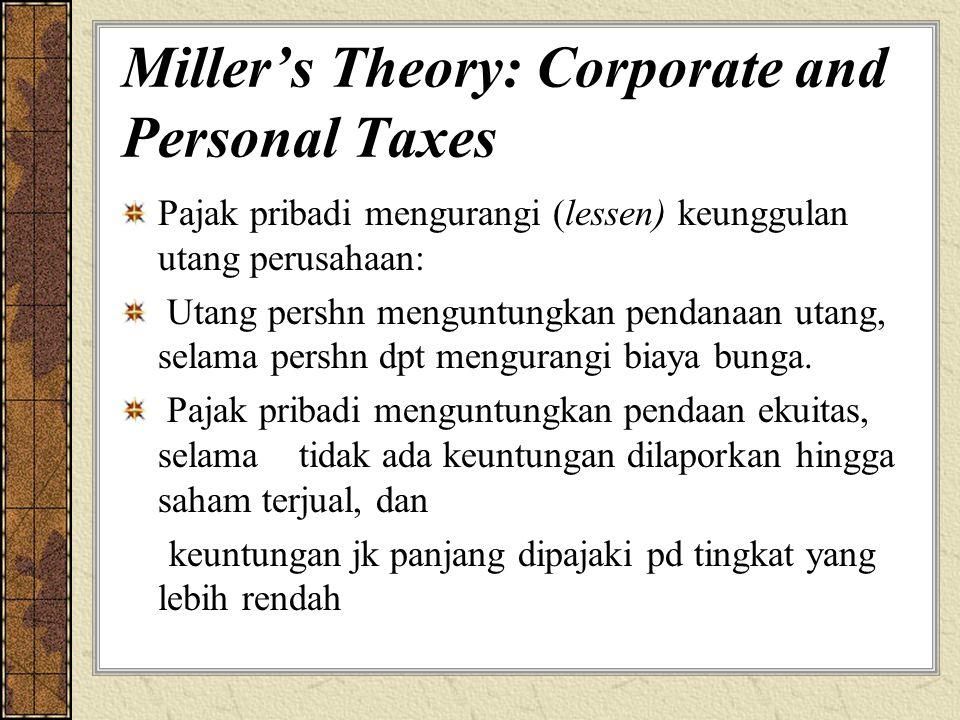 Miller's Theory: Corporate and Personal Taxes Pajak pribadi mengurangi (lessen) keunggulan utang perusahaan: Utang pershn menguntungkan pendanaan utang, selama pershn dpt mengurangi biaya bunga.