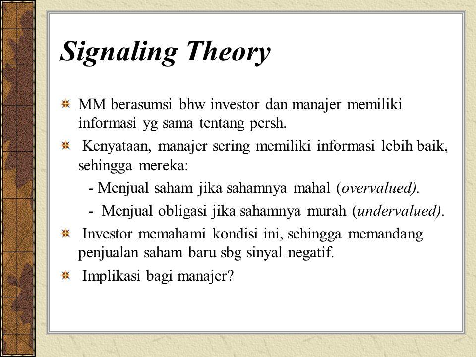 Signaling Theory MM berasumsi bhw investor dan manajer memiliki informasi yg sama tentang persh. Kenyataan, manajer sering memiliki informasi lebih ba