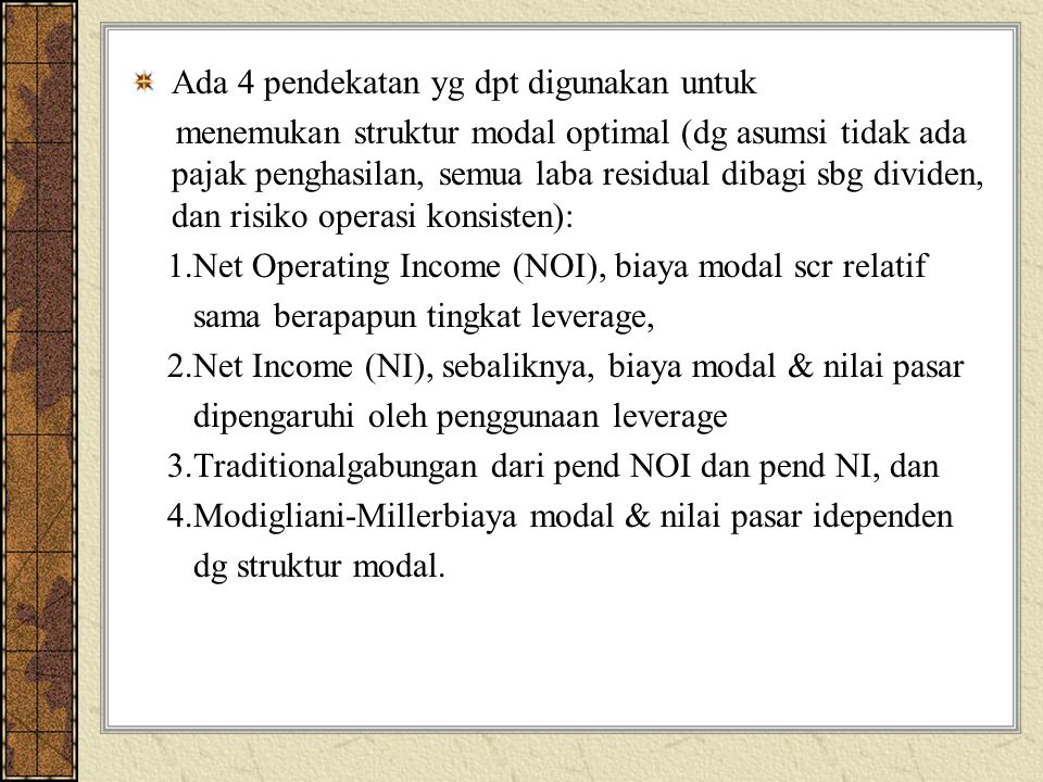 Miller's Model with Corporate and Personal Taxes VL = VU + [ 1 - (1 - Tc)(1 – Ts) ]D (1 - Td) Tc = tingkat pajak pershn.