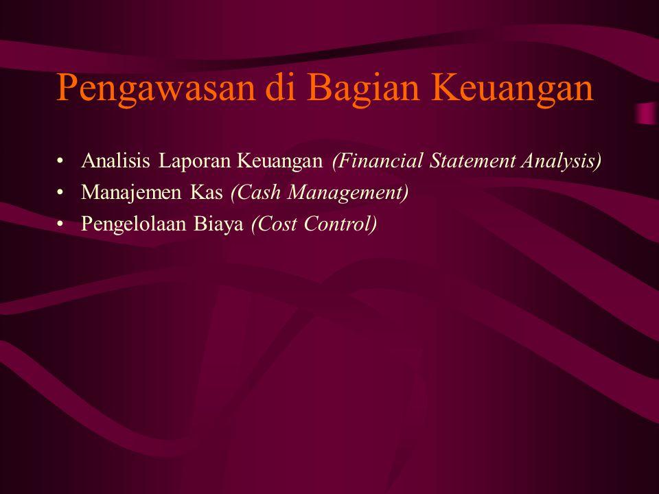 Pengawasan di Bagian Keuangan Analisis Laporan Keuangan (Financial Statement Analysis) Manajemen Kas (Cash Management) Pengelolaan Biaya (Cost Control)