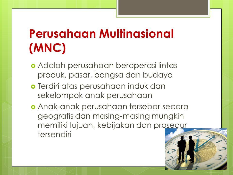 Perusahaan Multinasional (MNC)  Adalah perusahaan beroperasi lintas produk, pasar, bangsa dan budaya  Terdiri atas perusahaan induk dan sekelompok a