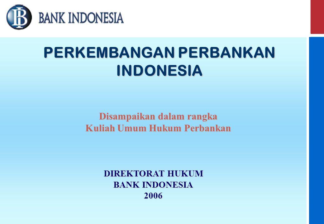 Bank Indonesia @ 2006 1 PERKEMBANGAN PERBANKAN INDONESIA DIREKTORAT HUKUM BANK INDONESIA 2006 Disampaikan dalam rangka Kuliah Umum Hukum Perbankan