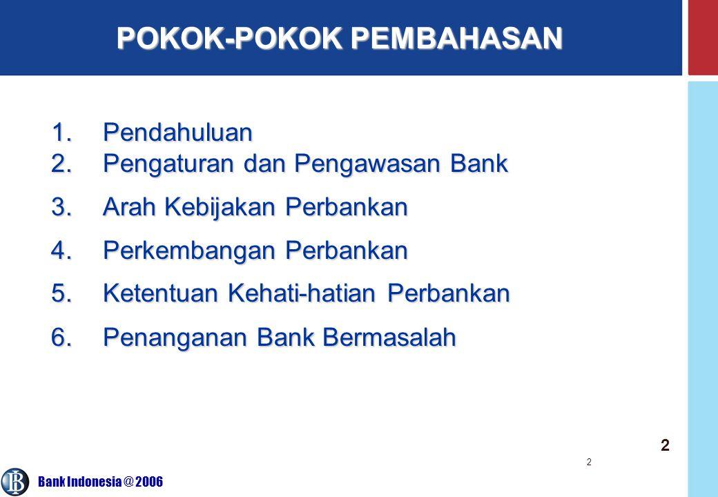 Bank Indonesia @ 2006 2 POKOK-POKOK PEMBAHASAN 2 1.Pendahuluan 2.Pengaturan dan Pengawasan Bank 3.Arah Kebijakan Perbankan 4.Perkembangan Perbankan 5.