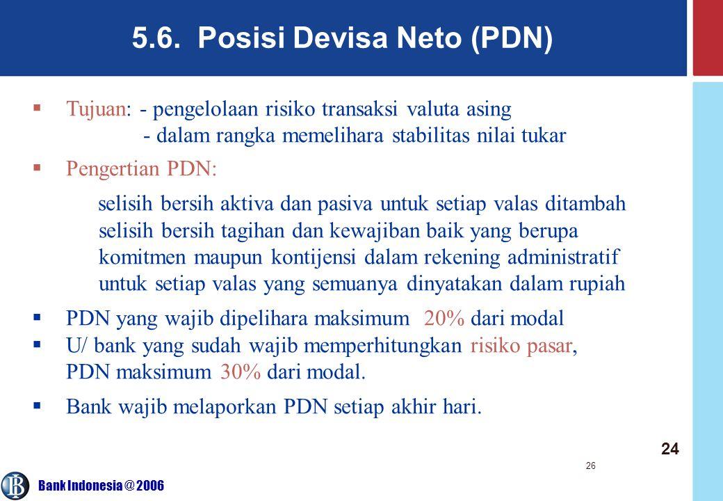 Bank Indonesia @ 2006 26 5.6. Posisi Devisa Neto (PDN)  Tujuan: - pengelolaan risiko transaksi valuta asing - dalam rangka memelihara stabilitas nila