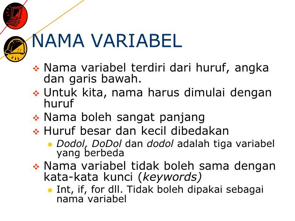 NAMA VARIABEL  Nama variabel terdiri dari huruf, angka dan garis bawah.