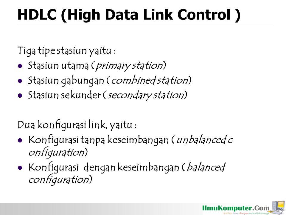 HDLC (High Data Link Control ) Tiga tipe stasiun yaitu : Stasiun utama (primary station) Stasiun gabungan (combined station) Stasiun sekunder (seconda