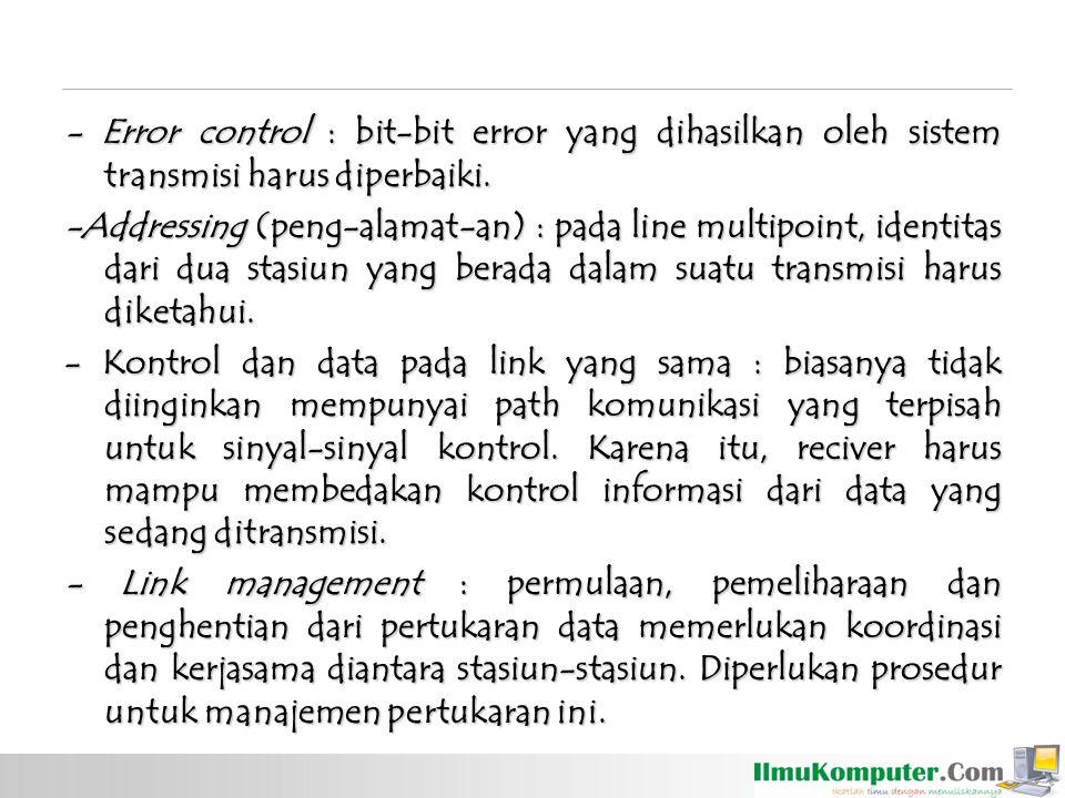 - Error control : bit-bit error yang dihasilkan oleh sistem transmisi harus diperbaiki. -Addressing (peng-alamat-an) : pada line multipoint, identitas
