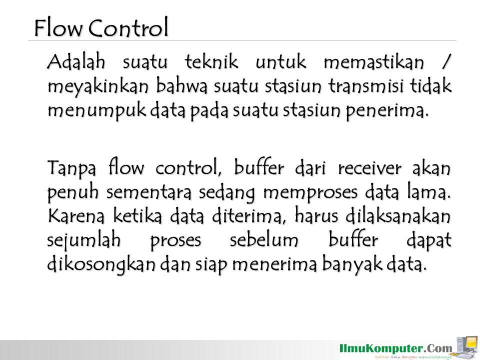 Adalah suatu teknik untuk memastikan / meyakinkan bahwa suatu stasiun transmisi tidak menumpuk data pada suatu stasiun penerima. Tanpa flow control, b