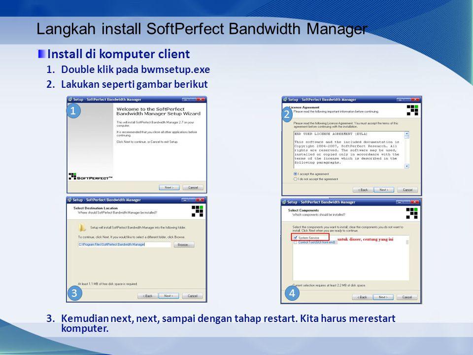 Langkah install SoftPerfect Bandwidth Manager Install di komputer client 1.Double klik pada bwmsetup.exe 2.Lakukan seperti gambar berikut 3.Kemudian n