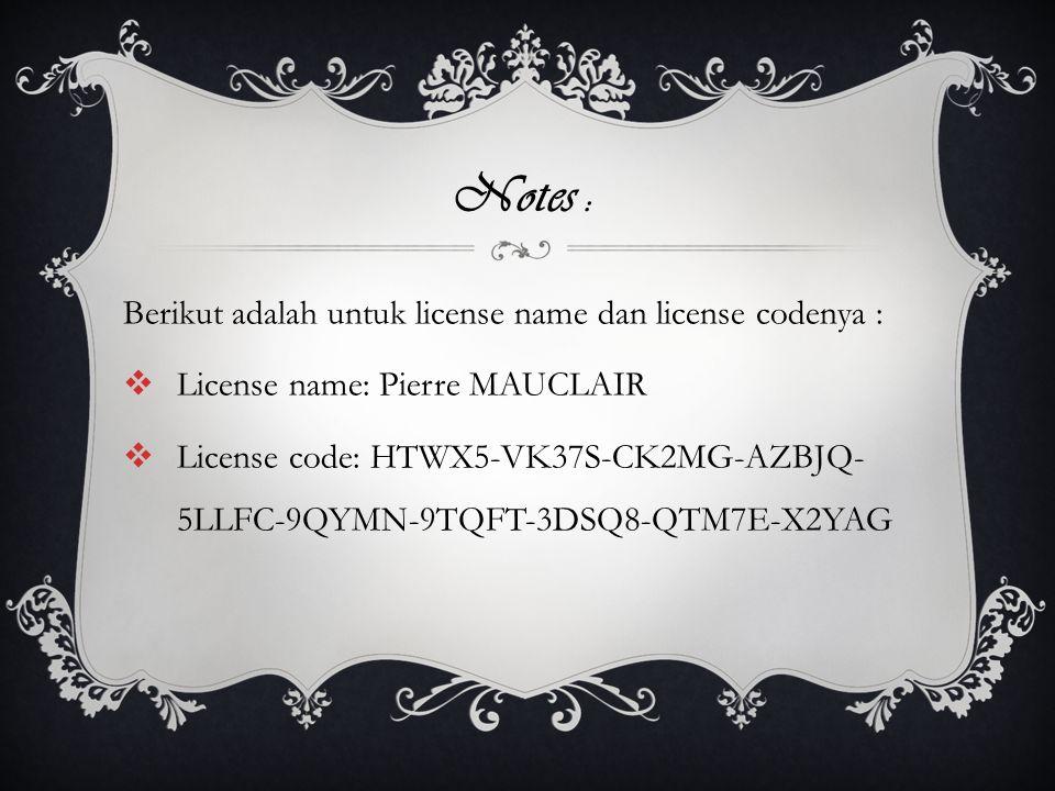 Berikut adalah untuk license name dan license codenya :  License name: Pierre MAUCLAIR  License code: HTWX5-VK37S-CK2MG-AZBJQ- 5LLFC-9QYMN-9TQFT-3DS