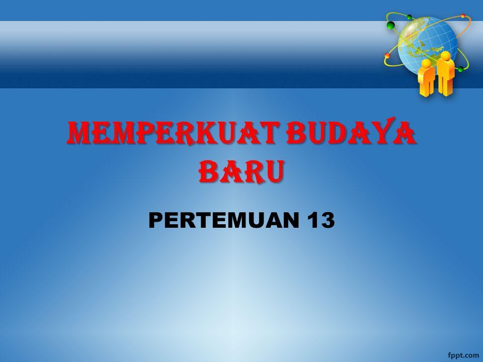 MEMPERKUAT BUDAYA BARU PERTEMUAN 13
