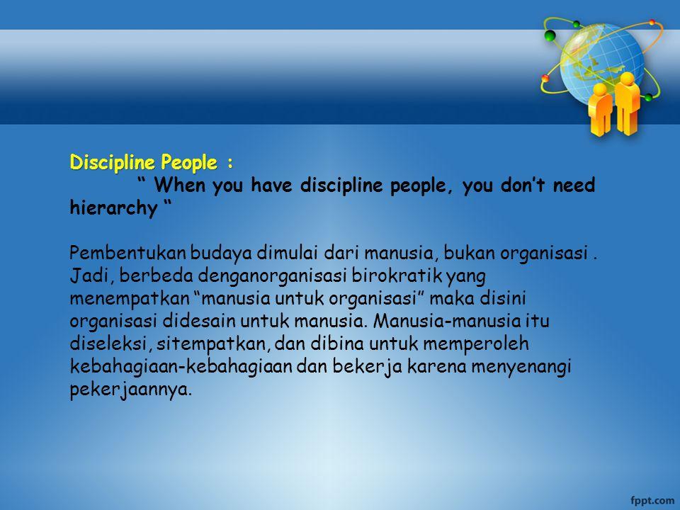 """Discipline People : """" When you have discipline people, you don't need hierarchy """" Pembentukan budaya dimulai dari manusia, bukan organisasi. Jadi, ber"""