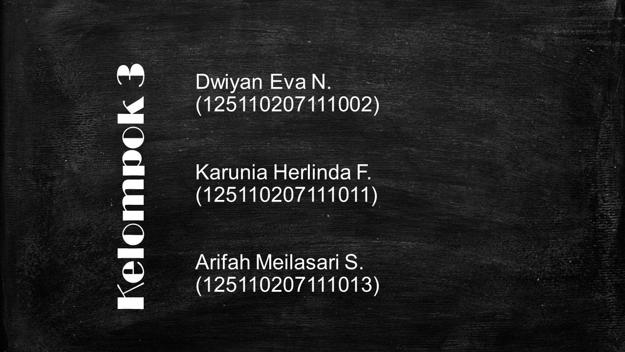 Kelompok 3 Dwiyan Eva N. (125110207111002) Karunia Herlinda F. (125110207111011) Arifah Meilasari S. (125110207111013)